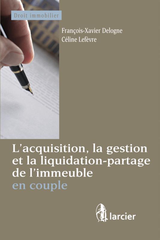 Droit immobilier et couple: avant, pendant, après… - François-Xavier Delogne, Céline Lefèvre