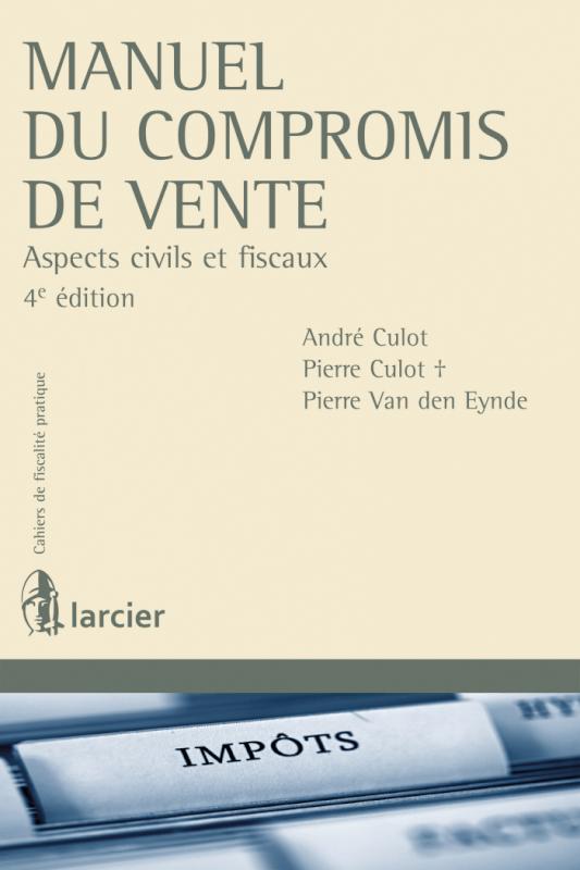 Manuel du compromis de vente: aspects civils et fiscaux (4e édition) - André Culot, Pierre Culot +, Pierre Van den Eynde